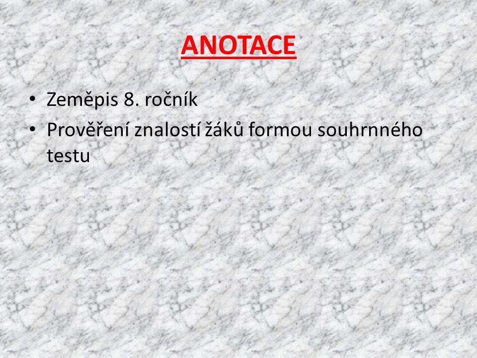 ANOTACE Zeměpis 8. ročník Prověření znalostí žáků formou souhrnného testu