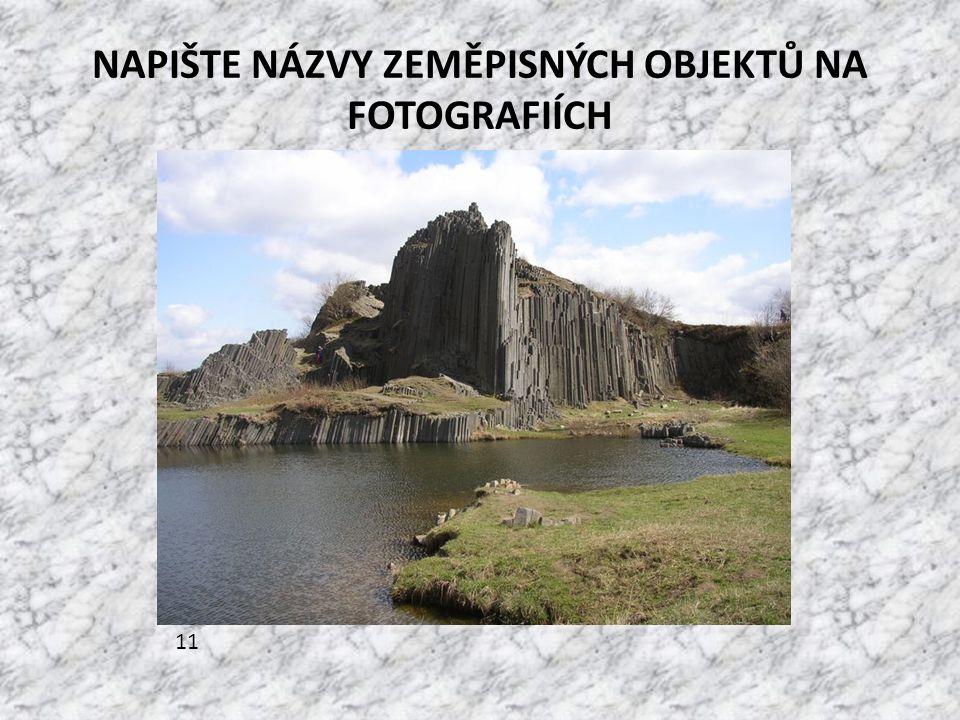 NAPIŠTE NÁZVY ZEMĚPISNÝCH OBJEKTŮ NA FOTOGRAFIÍCH 11