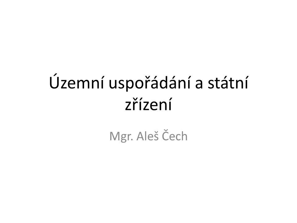 Územní uspořádání a státní zřízení Mgr. Aleš Čech