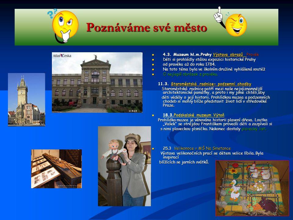 Poznáváme své město 4.3. Muzeum hl.m.Prahy Výstava obrazů Pravěk Děti si prohlédly stálou expozici historické Prahy od pravěku až do roku 1784. Na tot