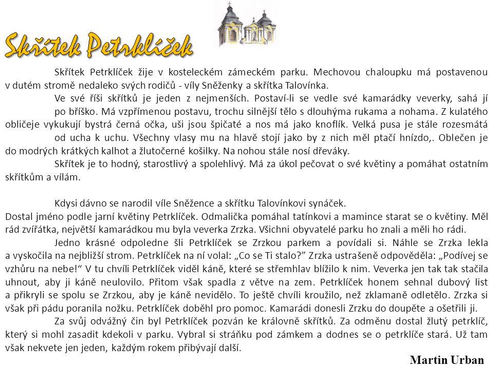 Skřítek Petrklíček žije v kosteleckém zámeckém parku. Mechovou chaloupku má postavenou v dutém stromě nedaleko svých rodičů - víly Sněženky a skřítka