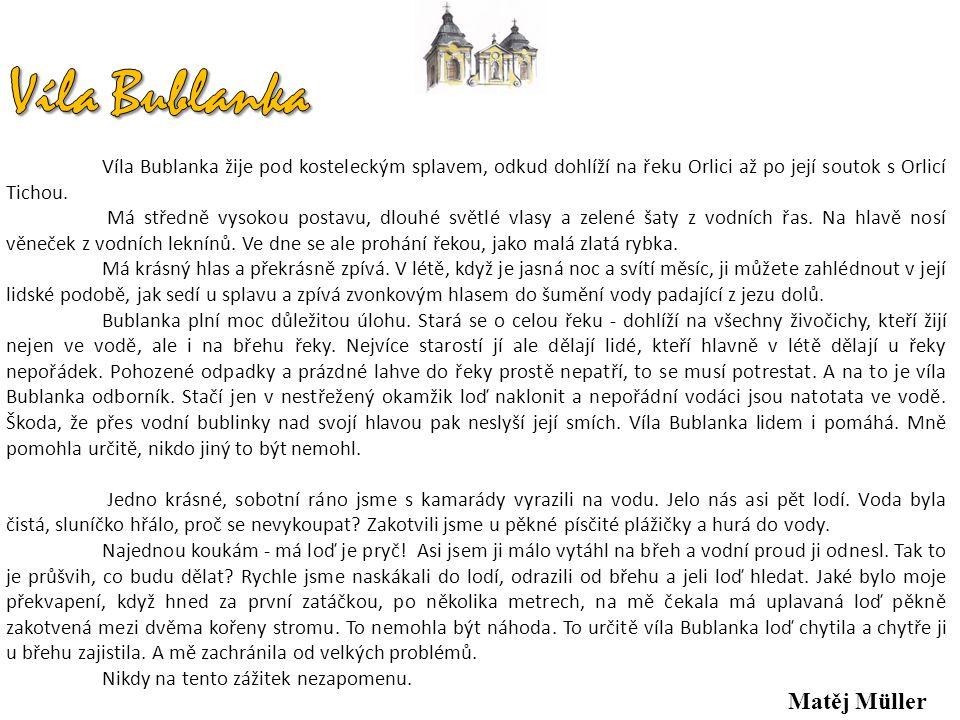 Víla Bublanka žije pod kosteleckým splavem, odkud dohlíží na řeku Orlici až po její soutok s Orlicí Tichou. Má středně vysokou postavu, dlouhé světlé