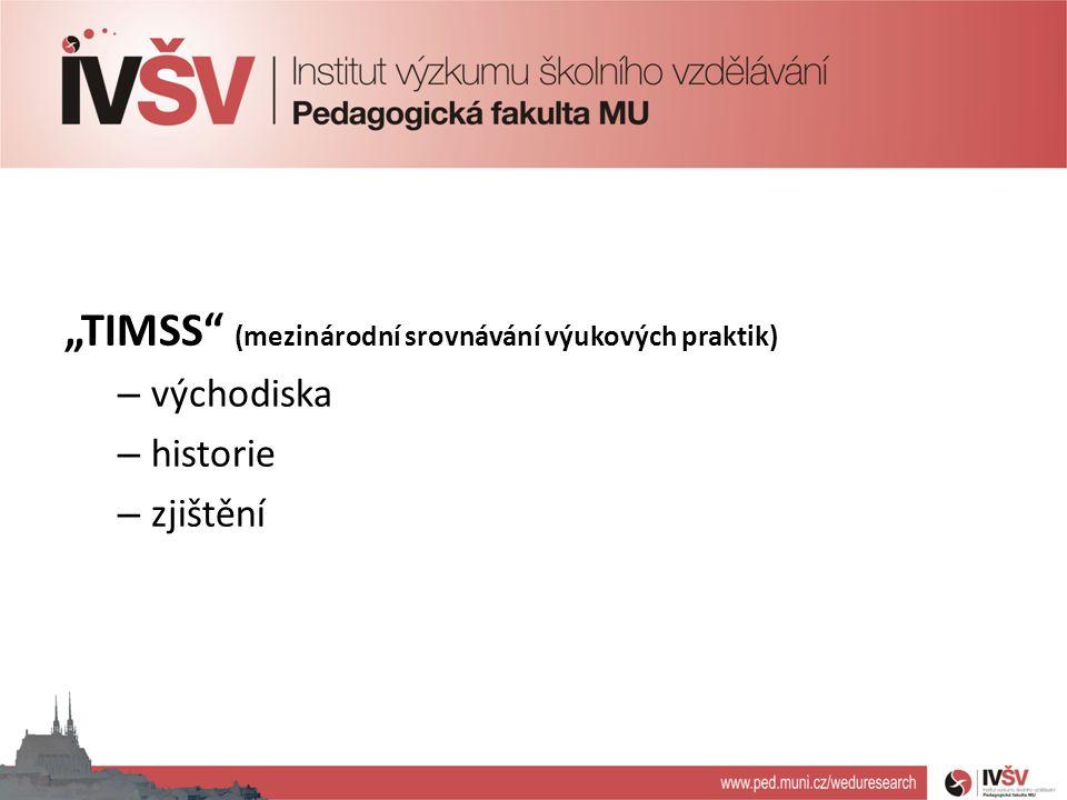 """""""TIMSS (mezinárodní srovnávání výukových praktik) – východiska – historie – zjištění"""