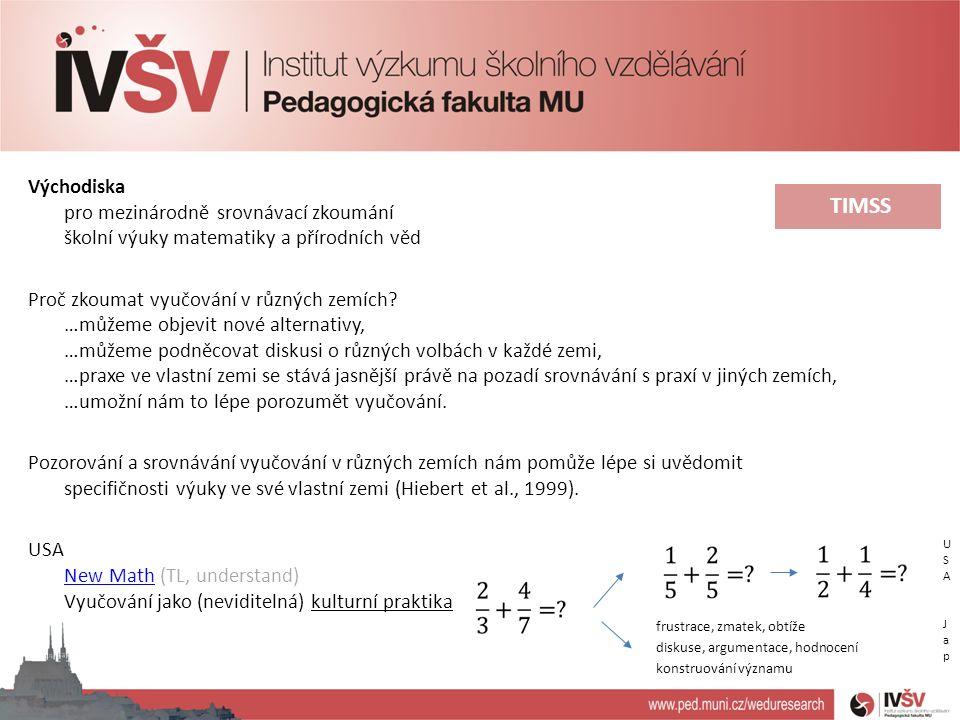 Východiska pro mezinárodně srovnávací zkoumání školní výuky matematiky a přírodních věd Proč zkoumat vyučování v různých zemích.