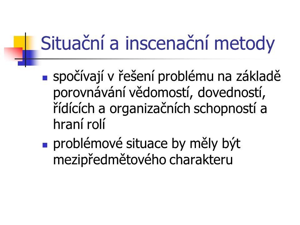 Situační a inscenační metody spočívají v řešení problému na základě porovnávání vědomostí, dovedností, řídících a organizačních schopností a hraní rolí problémové situace by měly být mezipředmětového charakteru