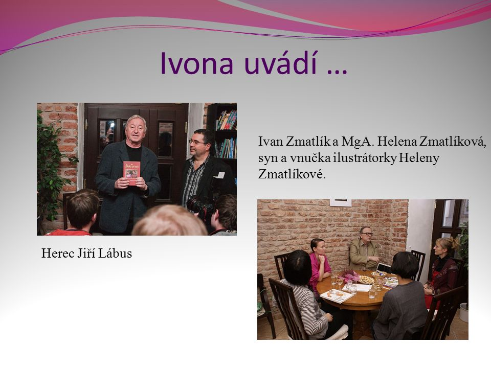 Ivona uvádí … Ivan Zmatlík a MgA. Helena Zmatlíková, syn a vnučka ilustrátorky Heleny Zmatlíkové.