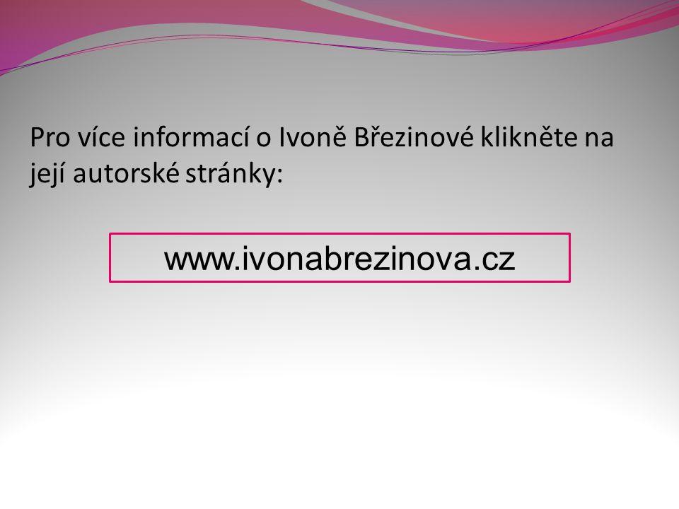 Pro více informací o Ivoně Březinové klikněte na její autorské stránky: www.ivonabrezinova.cz