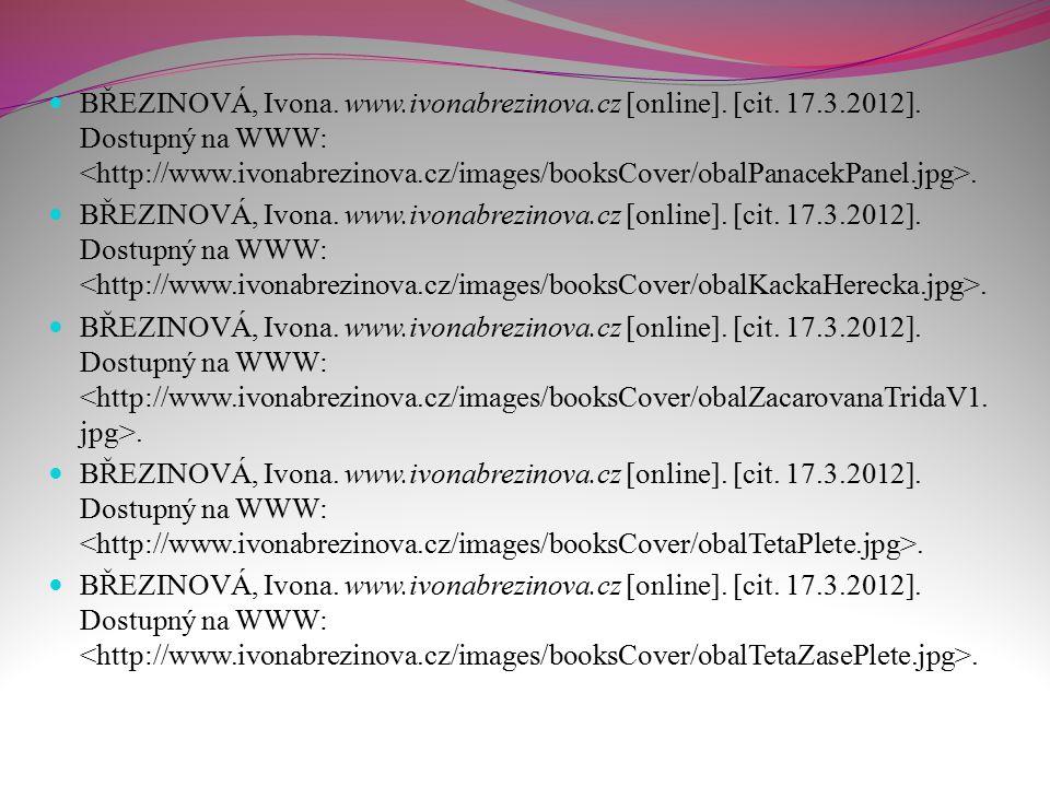 BŘEZINOVÁ, Ivona. www.ivonabrezinova.cz [online]. [cit. 17.3.2012]. Dostupný na WWW:.