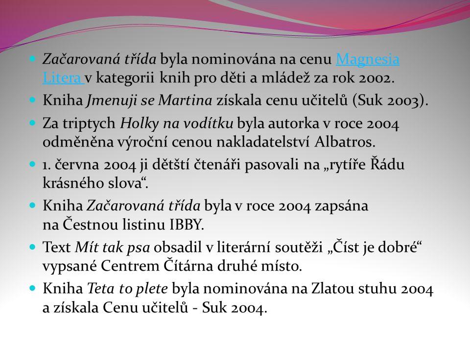 Začarovaná třída byla nominována na cenu Magnesia Litera v kategorii knih pro děti a mládež za rok 2002.Magnesia Litera Kniha Jmenuji se Martina získala cenu učitelů (Suk 2003).