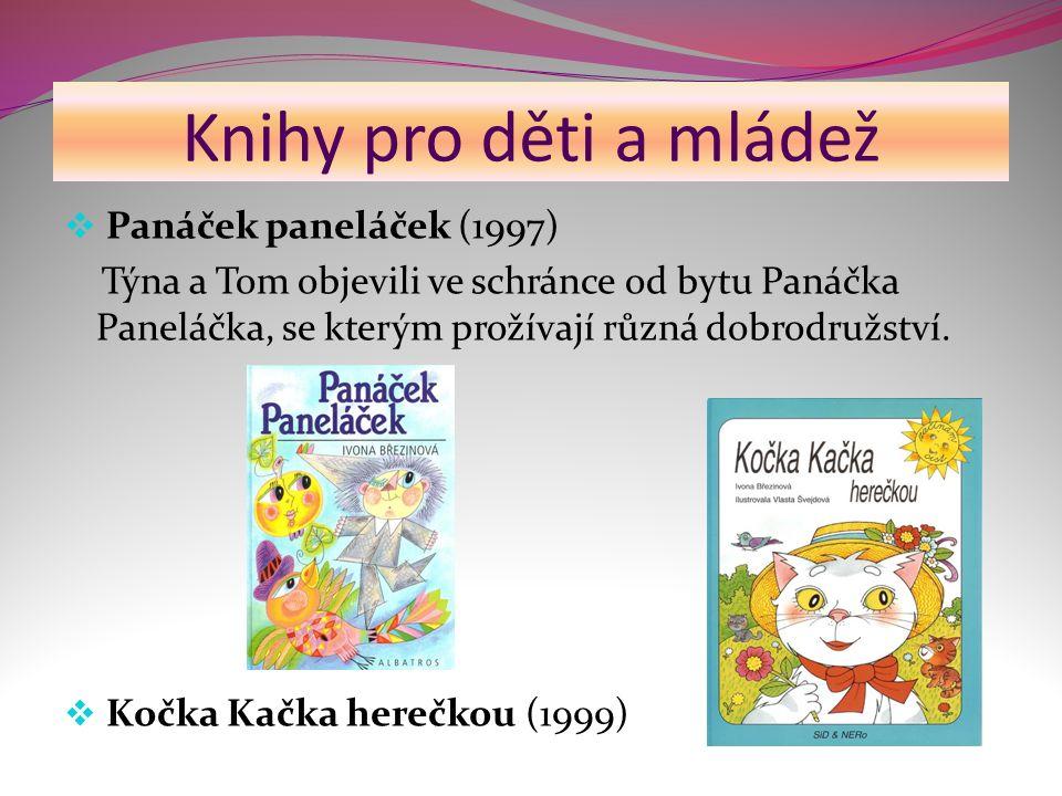 Knihy pro děti a mládež  Panáček paneláček (1997) Týna a Tom objevili ve schránce od bytu Panáčka Paneláčka, se kterým prožívají různá dobrodružství.