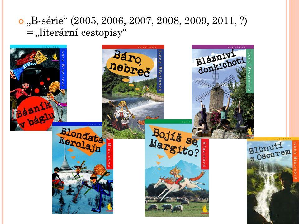 """""""B-série (2005, 2006, 2007, 2008, 2009, 2011, ?) = """"literární cestopisy"""