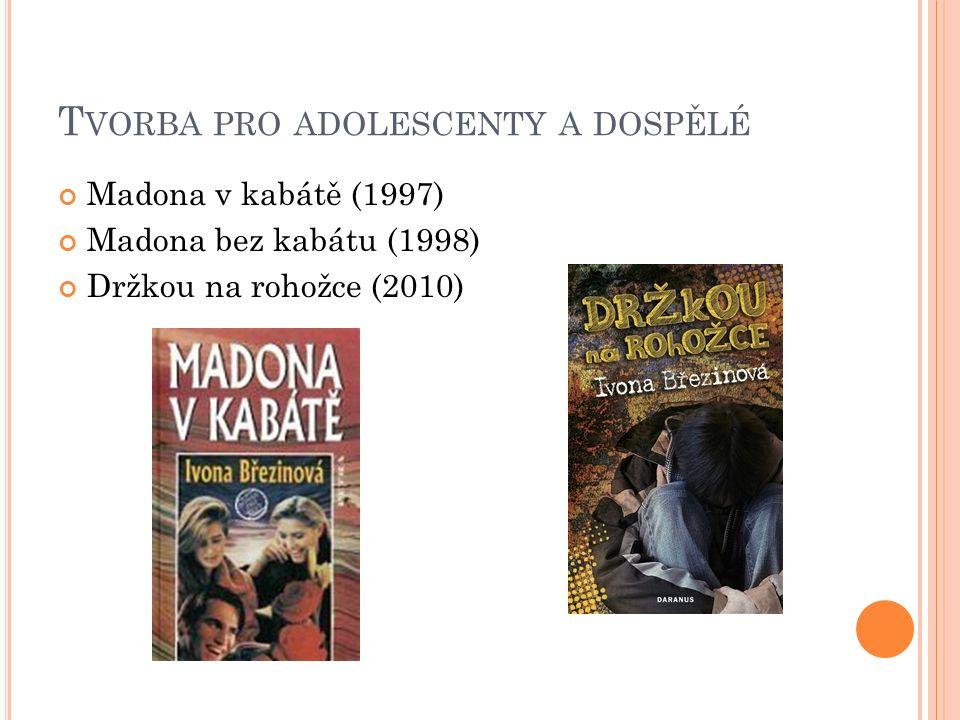 T VORBA PRO ADOLESCENTY A DOSPĚLÉ Madona v kabátě (1997) Madona bez kabátu (1998) Držkou na rohožce (2010)