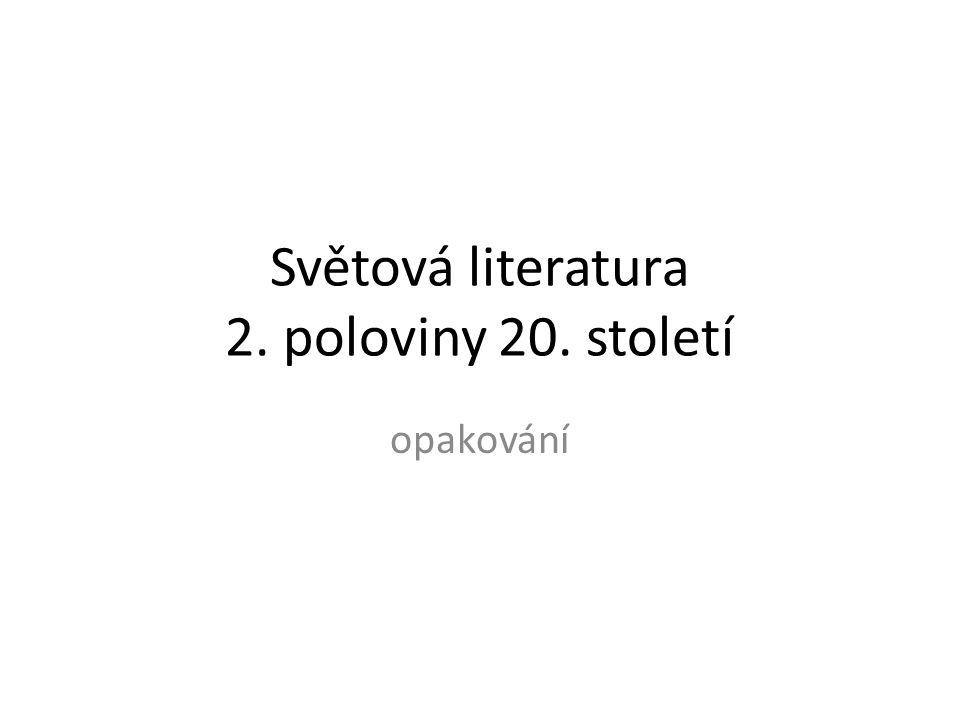 Světová literatura 2. poloviny 20. století opakování