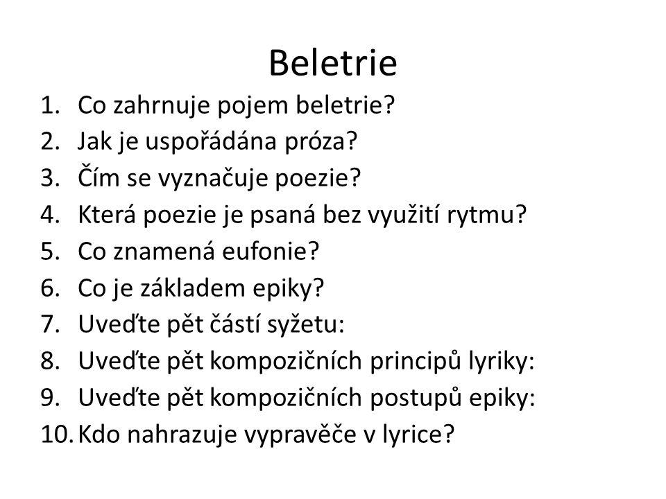 Beletrie 1.Co zahrnuje pojem beletrie? 2.Jak je uspořádána próza? 3.Čím se vyznačuje poezie? 4.Která poezie je psaná bez využití rytmu? 5.Co znamená e