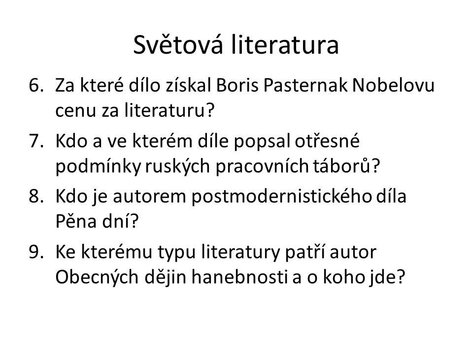 Světová literatura 6.Za které dílo získal Boris Pasternak Nobelovu cenu za literaturu? 7.Kdo a ve kterém díle popsal otřesné podmínky ruských pracovní
