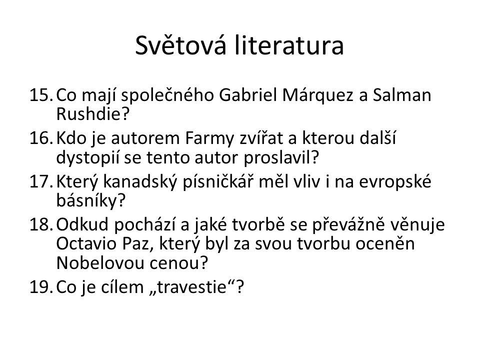 Světová literatura 15.Co mají společného Gabriel Márquez a Salman Rushdie? 16.Kdo je autorem Farmy zvířat a kterou další dystopií se tento autor prosl