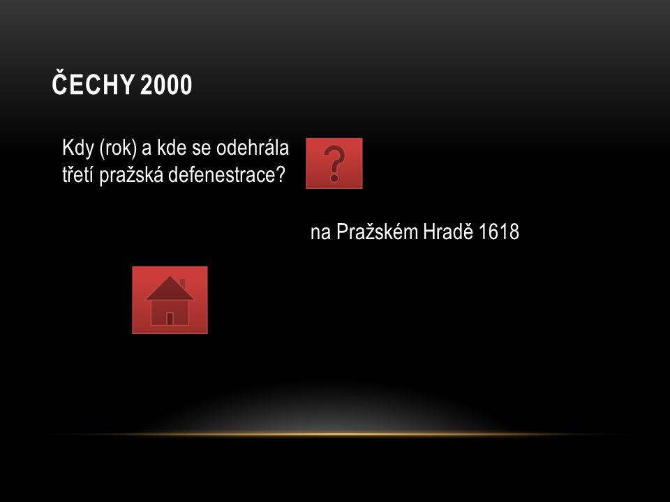 ČECHY 2000 Kdy (rok) a kde se odehrála třetí pražská defenestrace? na Pražském Hradě 1618
