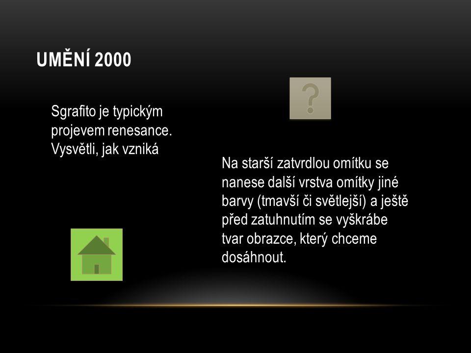 UMĚNÍ 2000 Sgrafito je typickým projevem renesance. Vysvětli, jak vzniká Na starší zatvrdlou omítku se nanese další vrstva omítky jiné barvy (tmavší č