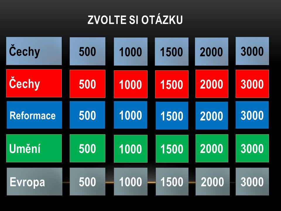 ZVOLTE SI OTÁZKU Čechy Reformace Květ Evropa 500 1000 2000 3000 500 1000 2000 3000 500 1000 2000 3000 500 1000 2000 3000 Umění 500 1000 2000 3000 1500