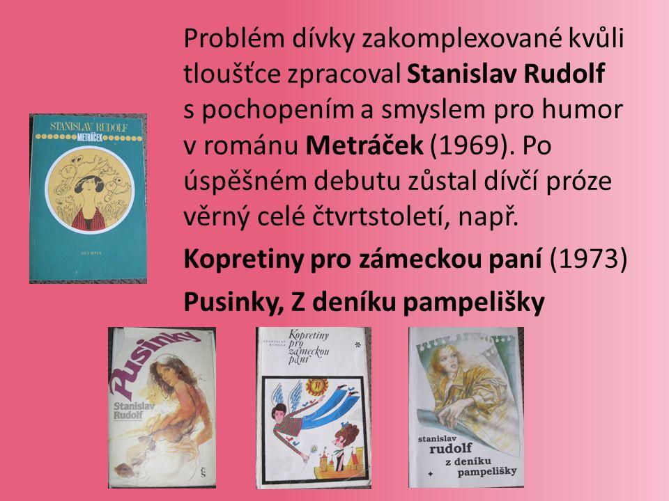Problém dívky zakomplexované kvůli tloušťce zpracoval Stanislav Rudolf s pochopením a smyslem pro humor v románu Metráček (1969).