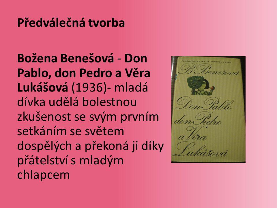 Předválečná tvorba Božena Benešová - Don Pablo, don Pedro a Věra Lukášová (1936)- mladá dívka udělá bolestnou zkušenost se svým prvním setkáním se světem dospělých a překoná ji díky přátelství s mladým chlapcem