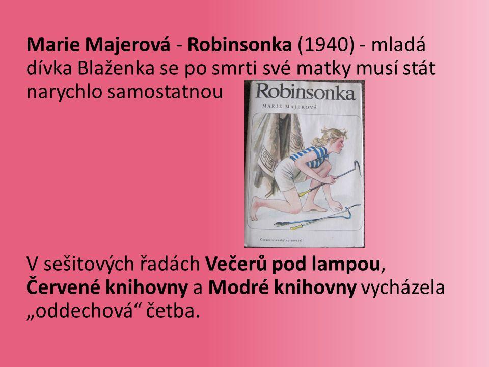 """Marie Majerová - Robinsonka (1940) - mladá dívka Blaženka se po smrti své matky musí stát narychlo samostatnou V sešitových řadách Večerů pod lampou, Červené knihovny a Modré knihovny vycházela """"oddechová četba."""