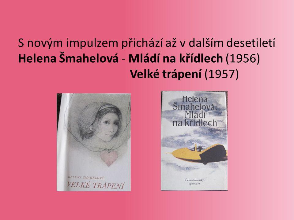 Životaschopnost prózy s dívčí hrdinkou potvrdila již v následujících letech řada autorů a děl: Alena Santarová - Káťa, Katrin, Katynka (1959) Valja Stýblová - Dům u nemocnice (1959) Helena Šmahelová - Magda (1959), Eduard Petiška - Děvčata u řeky (1959).