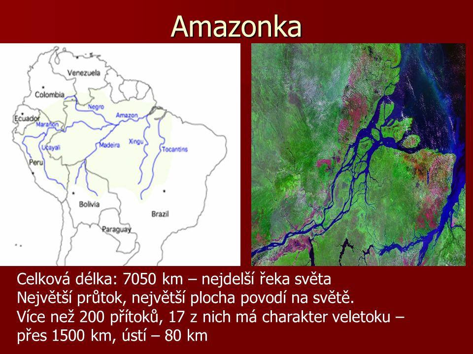 Amazonka Celková délka: 7050 km – nejdelší řeka světa Největší průtok, největší plocha povodí na světě.