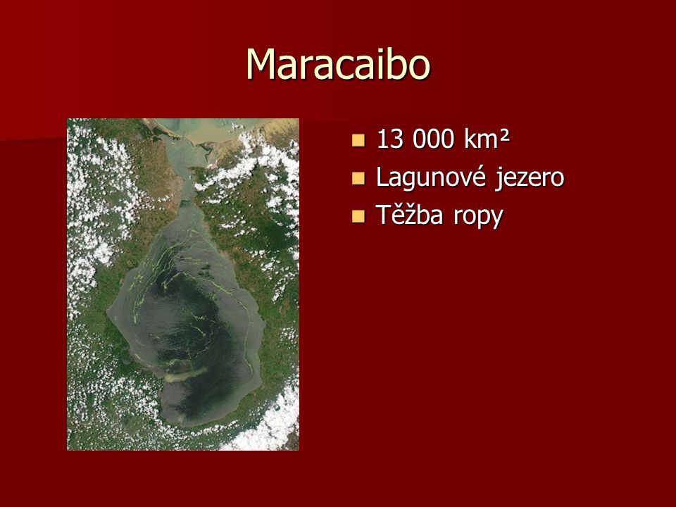 Maracaibo 13 000 km² 13 000 km² Lagunové jezero Lagunové jezero Těžba ropy Těžba ropy