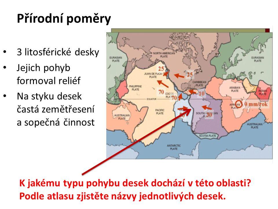Přírodní poměry 3 litosférické desky Jejich pohyb formoval reliéf Na styku desek častá zemětřesení a sopečná činnost K jakému typu pohybu desek dochází v této oblasti.