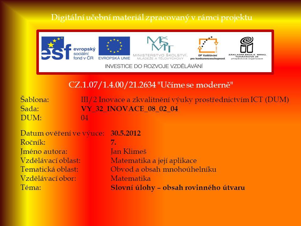 CZ.1.07/1.4.00/21.2634 Učíme se moderně Digitální učební materiál zpracovaný v rámci projektu Šablona:III/2 Inovace a zkvalitnění výuky prostřednictvím ICT (DUM) Sada: VY_32_INOVACE_08_02_04 DUM:04 Datum ověření ve výuce: 30.5.2012 Ročník: 7.