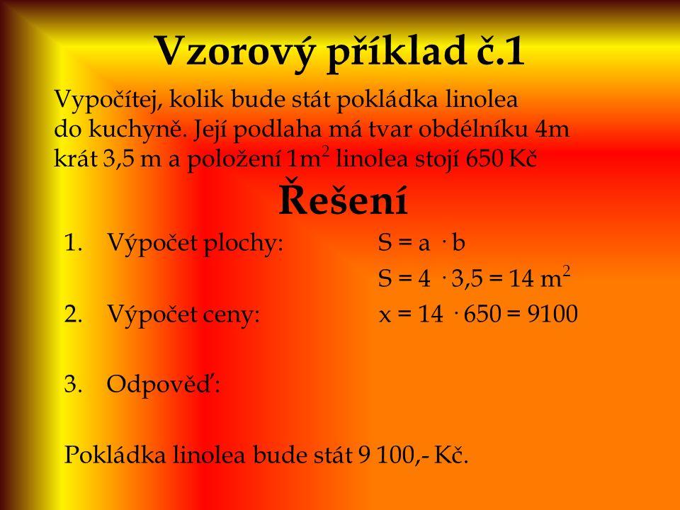 Vzorový příklad č.1 Vypočítej, kolik bude stát pokládka linolea do kuchyně. Její podlaha má tvar obdélníku 4m krát 3,5 m a položení 1m 2 linolea stojí
