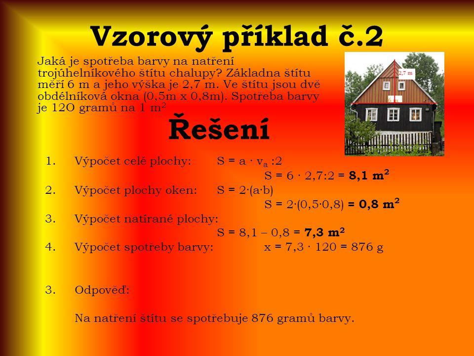 Vzorový příklad č.2 Jaká je spotřeba barvy na natření trojúhelníkového štítu chalupy? Základna štítu měří 6 m a jeho výška je 2,7 m. Ve štítu jsou dvě