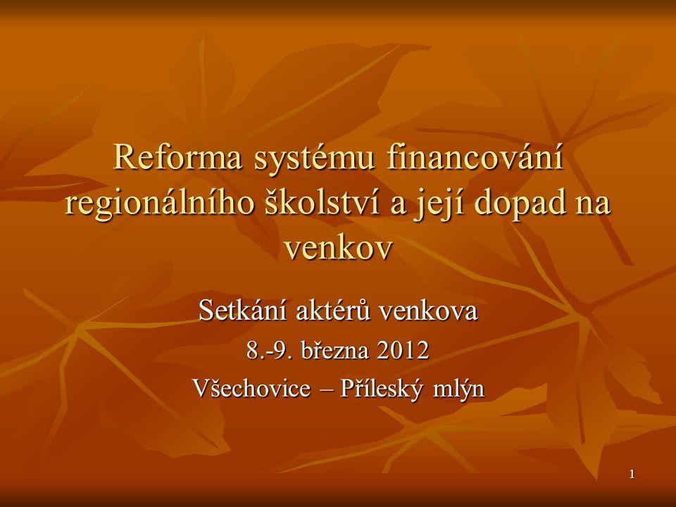 1 Reforma systému financování regionálního školství a její dopad na venkov Setkání aktérů venkova 8.-9.