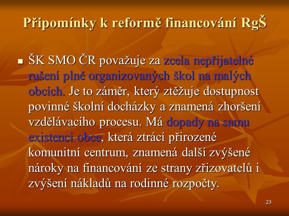 23 Připomínky k reformě financování RgŠ ŠK SMO ČR považuje za zcela nepřijatelné rušení plně organizovaných škol na malých obcích.