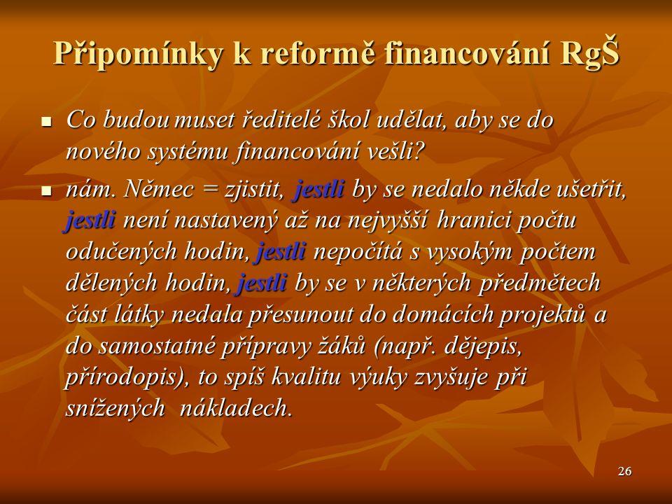 26 Připomínky k reformě financování RgŠ Co budou muset ředitelé škol udělat, aby se do nového systému financování vešli.