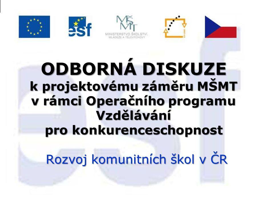 ODBORNÁ DISKUZE k projektovému záměru MŠMT v rámci Operačního programu Vzdělávání pro konkurenceschopnost Rozvoj komunitních škol v ČR