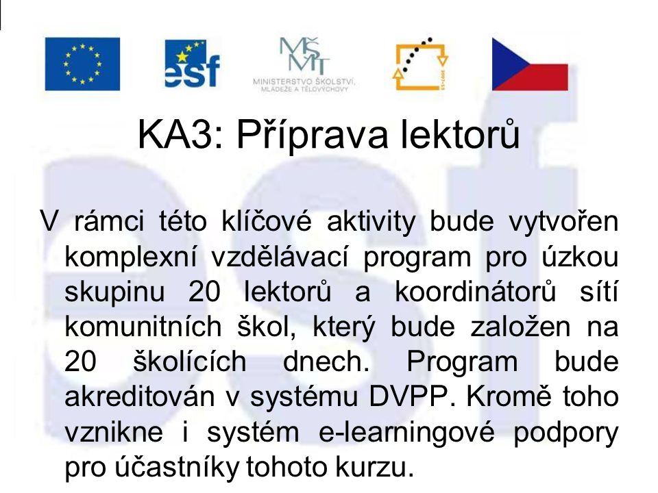 KA3: Příprava lektorů V rámci této klíčové aktivity bude vytvořen komplexní vzdělávací program pro úzkou skupinu 20 lektorů a koordinátorů sítí komunitních škol, který bude založen na 20 školících dnech.