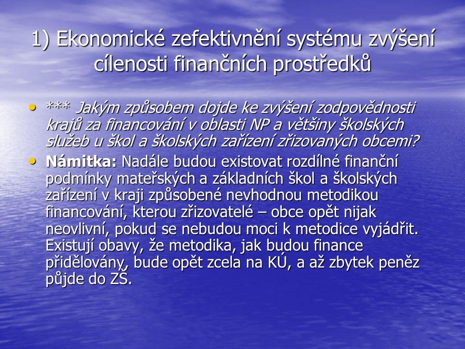 1) Ekonomické zefektivnění systému zvýšení cílenosti finančních prostředků **** Jaké zefektivnění financování v oblasti NP, když MŠMT nestanovilo žádné parametry pro financování NP.