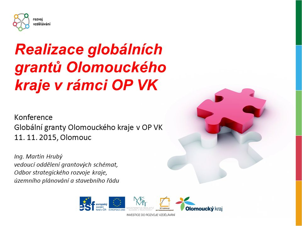 Konference Globální granty Olomouckého kraje v OP VK 11. 11. 2015, Olomouc Ing. Martin Hrubý vedoucí oddělení grantových schémat, Odbor strategického