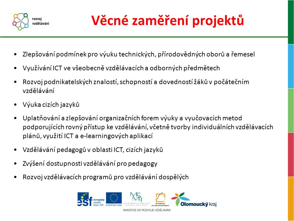 Věcné zaměření projektů Zlepšování podmínek pro výuku technických, přírodovědných oborů a řemesel Využívání ICT ve všeobecně vzdělávacích a odborných