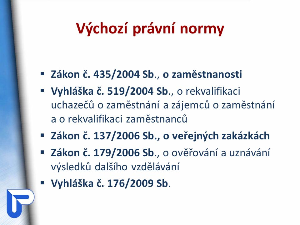 Výchozí právní normy  Zákon č. 435/2004 Sb., o zaměstnanosti  Vyhláška č.