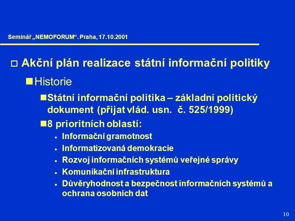 10  Akční plán realizace státní informační politiky Historie Státní informační politika – základní politický dokument (přijat vlád. usn. č. 525/1999)