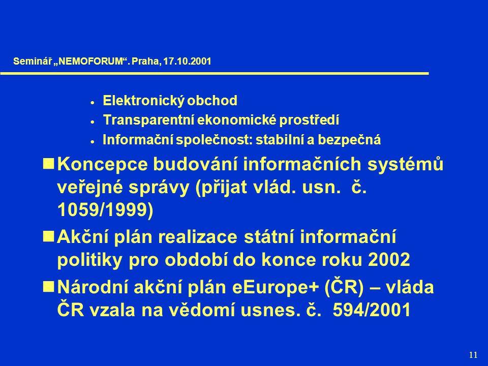 11  Elektronický obchod  Transparentní ekonomické prostředí  Informační společnost: stabilní a bezpečná Koncepce budování informačních systémů veřejné správy (přijat vlád.