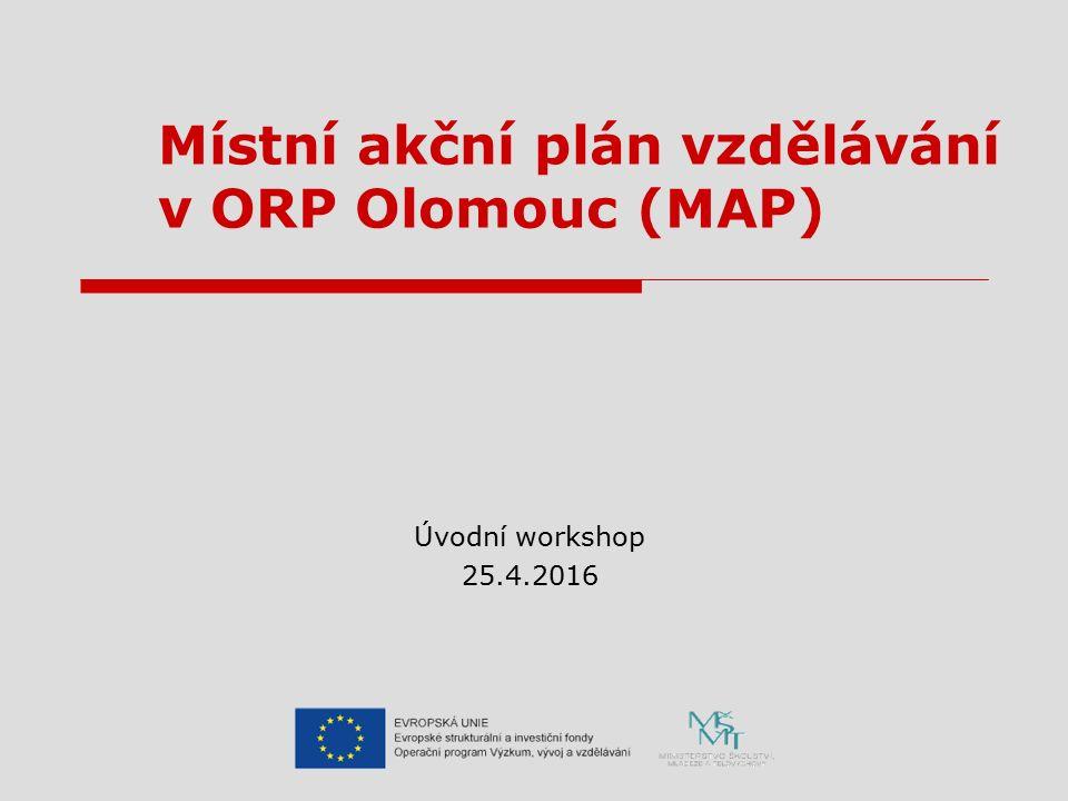 Místní akční plán vzdělávání v ORP Olomouc (MAP) Úvodní workshop 25.4.2016
