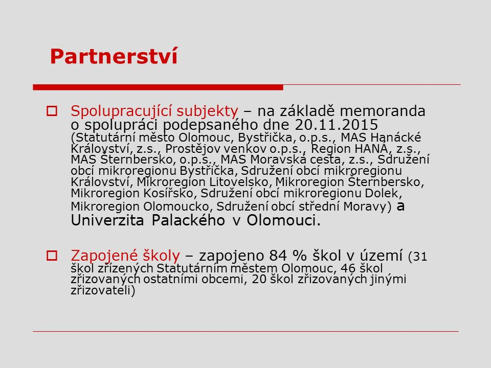 Partnerství  Spolupracující subjekty – na základě memoranda o spolupráci podepsaného dne 20.11.2015 (Statutární město Olomouc, Bystřička, o.p.s., MAS