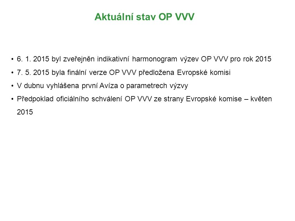 Aktuální stav OP VVV 6.1. 2015 byl zveřejněn indikativní harmonogram výzev OP VVV pro rok 2015 7.