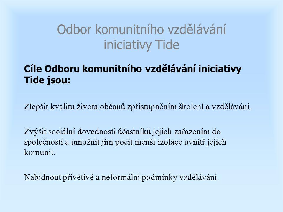 Odbor komunitního vzdělávání iniciativy Tide Cíle Odboru komunitního vzdělávání iniciativy Tide jsou: Zlepšit kvalitu života občanů zpřístupněním škol