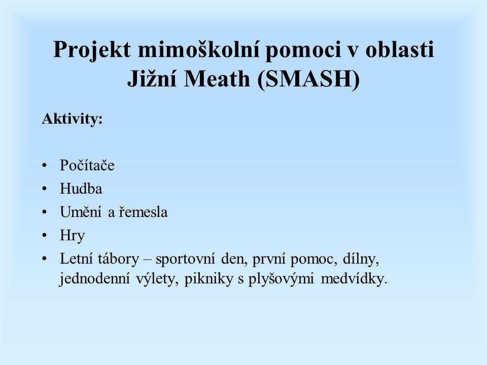 Projekt mimoškolní pomoci v oblasti Jižní Meath (SMASH) Aktivity: Počítače Hudba Umění a řemesla Hry Letní tábory – sportovní den, první pomoc, dílny,