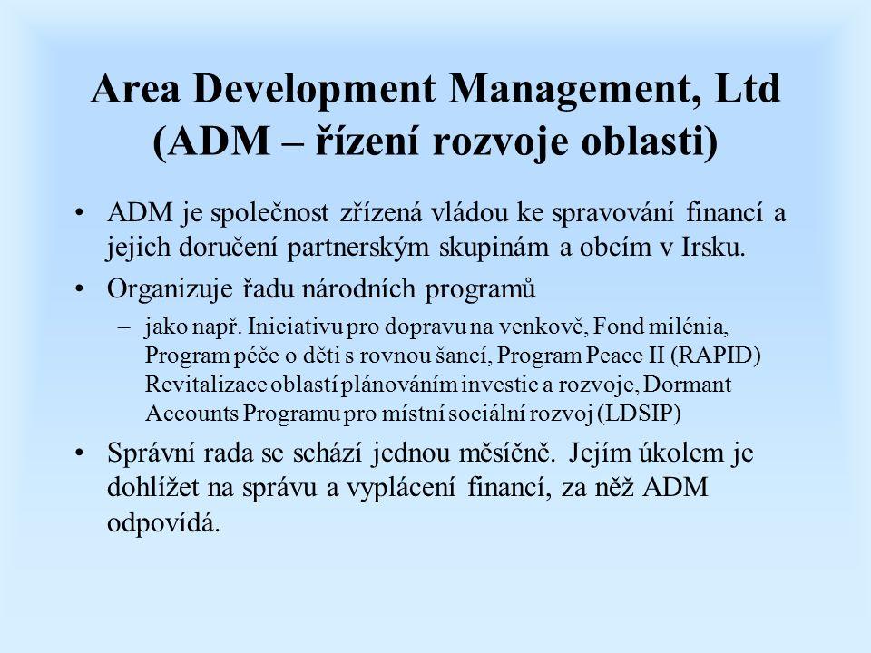 Area Development Management, Ltd (ADM – řízení rozvoje oblasti) ADM je společnost zřízená vládou ke spravování financí a jejich doručení partnerským skupinám a obcím v Irsku.